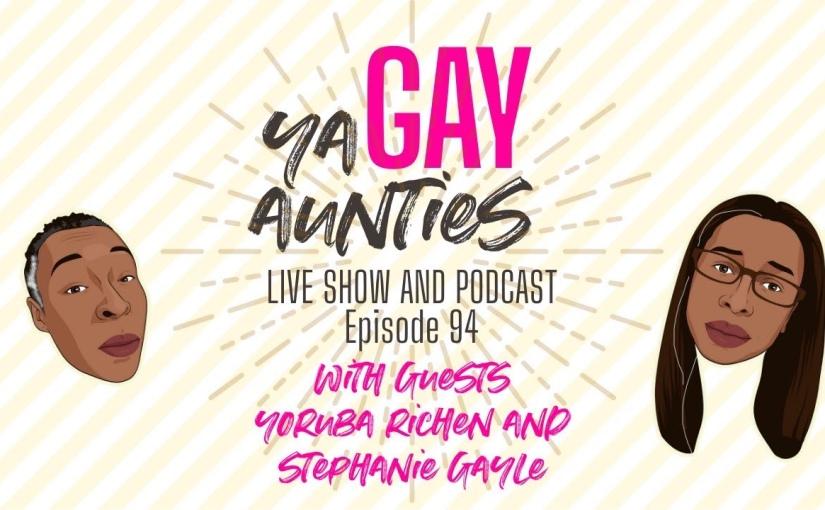 [RECAP] Ya Gay Aunties Episode 94 Live Show &Podcast